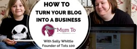 how to create a successful blog with tots 100 mad blog awards sally whittle