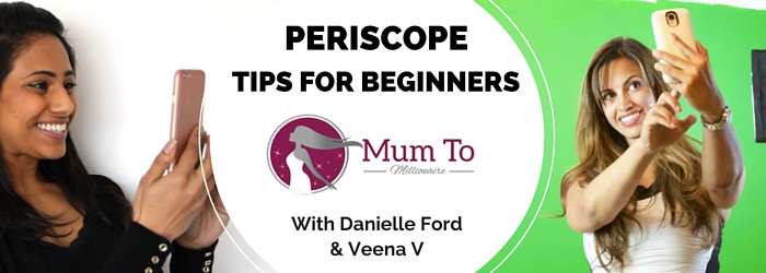 periscope tips for beginners with danielle ford and veena v mumpreneur